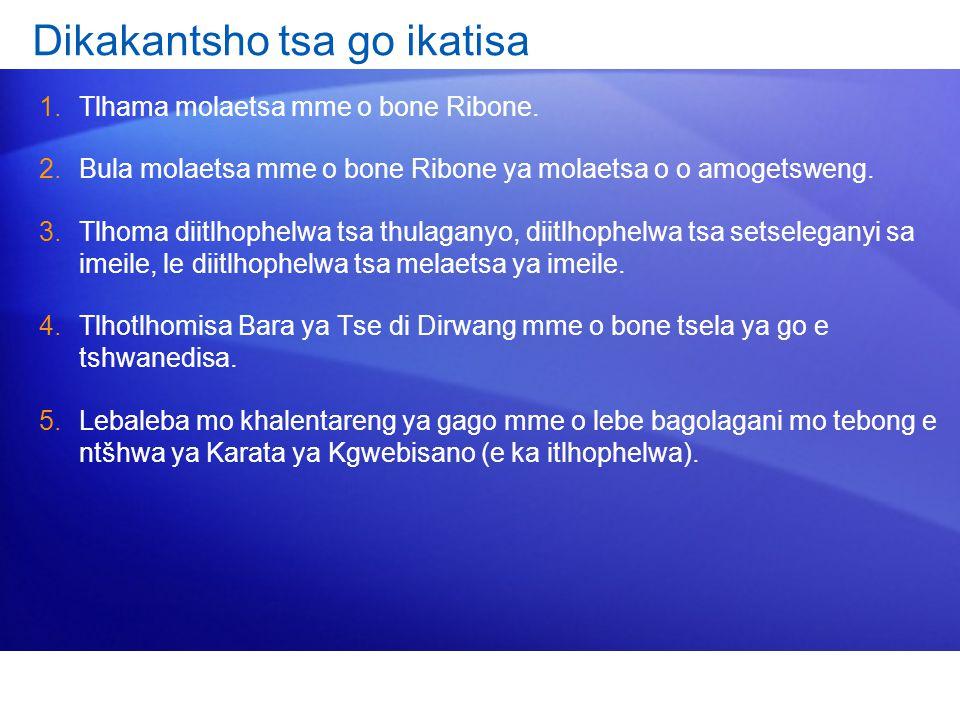 Dikakantsho tsa go ikatisa 1.Tlhama molaetsa mme o bone Ribone. 2.Bula molaetsa mme o bone Ribone ya molaetsa o o amogetsweng. 3.Tlhoma diitlhophelwa