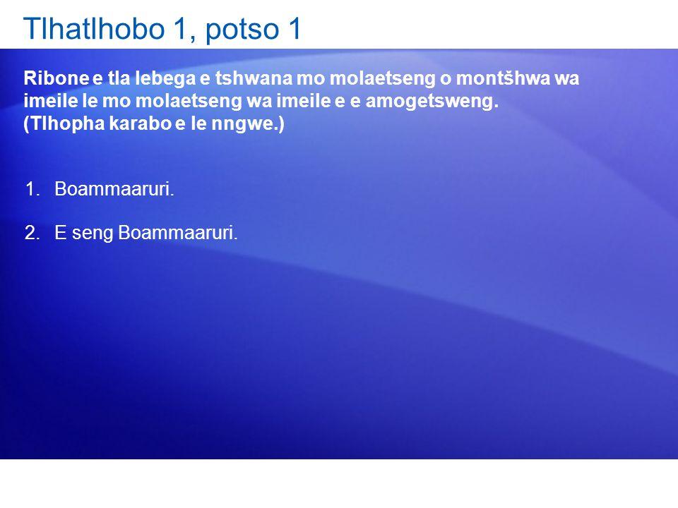 Tlhatlhobo 1, potso 1 Ribone e tla lebega e tshwana mo molaetseng o montšhwa wa imeile le mo molaetseng wa imeile e e amogetsweng. (Tlhopha karabo e l