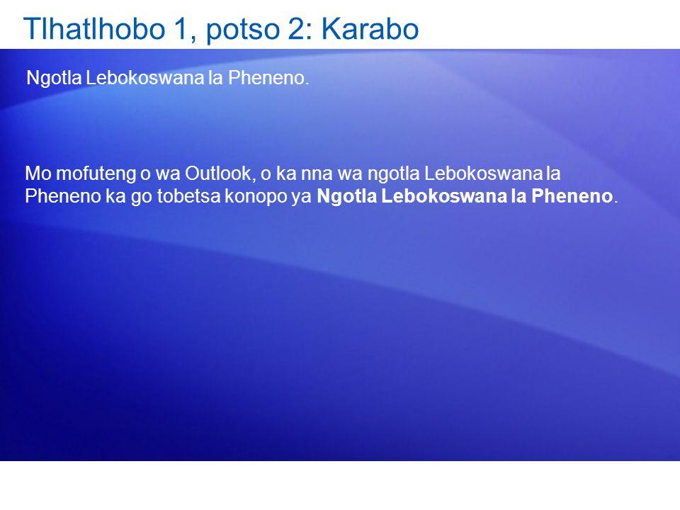 Tlhatlhobo 1, potso 2: Karabo Ngotla Lebokoswana la Pheneno. Mo mofuteng o wa Outlook, o ka nna wa ngotla Lebokoswana la Pheneno ka go tobetsa konopo