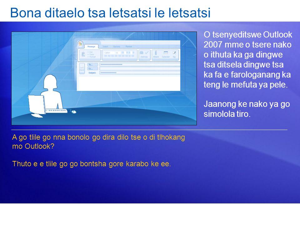 O tsenyeditswe Outlook 2007 mme o tsere nako o ithuta ka ga dingwe tsa ditsela dingwe tsa ka fa e farologanang ka teng le mefuta ya pele. Jaanong ke n