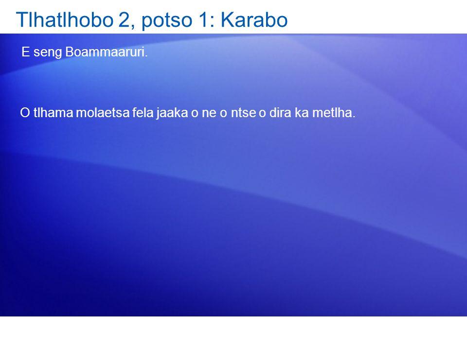 Tlhatlhobo 2, potso 1: Karabo E seng Boammaaruri. O tlhama molaetsa fela jaaka o ne o ntse o dira ka metlha.