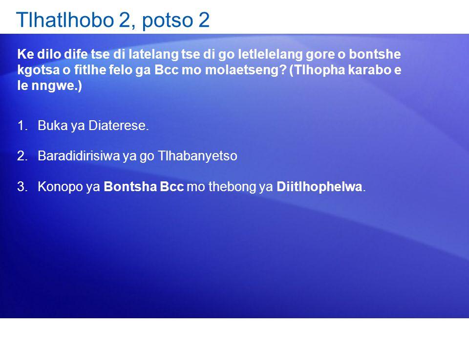 Tlhatlhobo 2, potso 2 Ke dilo dife tse di latelang tse di go letlelelang gore o bontshe kgotsa o fitlhe felo ga Bcc mo molaetseng? (Tlhopha karabo e l