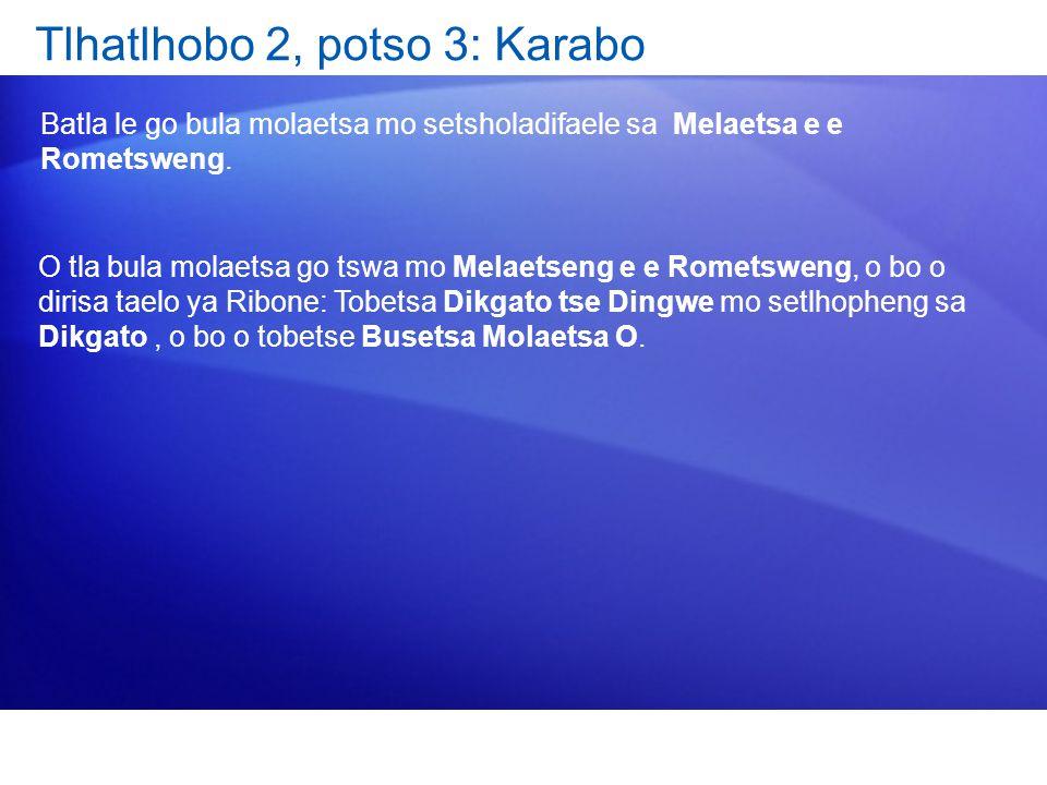 Tlhatlhobo 2, potso 3: Karabo Batla le go bula molaetsa mo setsholadifaele sa Melaetsa e e Rometsweng. O tla bula molaetsa go tswa mo Melaetseng e e R