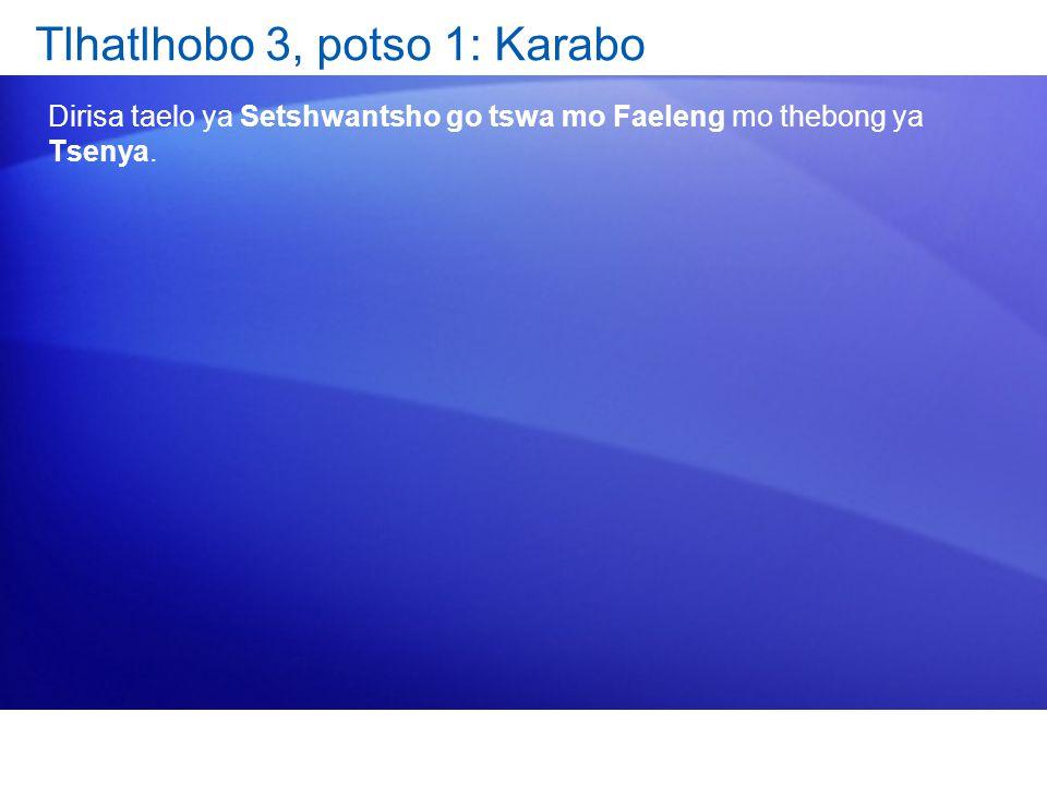 Tlhatlhobo 3, potso 1: Karabo Dirisa taelo ya Setshwantsho go tswa mo Faeleng mo thebong ya Tsenya.