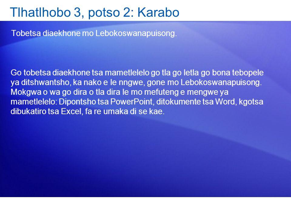 Tlhatlhobo 3, potso 2: Karabo Tobetsa diaekhone mo Lebokoswanapuisong. Go tobetsa diaekhone tsa mametlelelo go tla go letla go bona tebopele ya ditshw