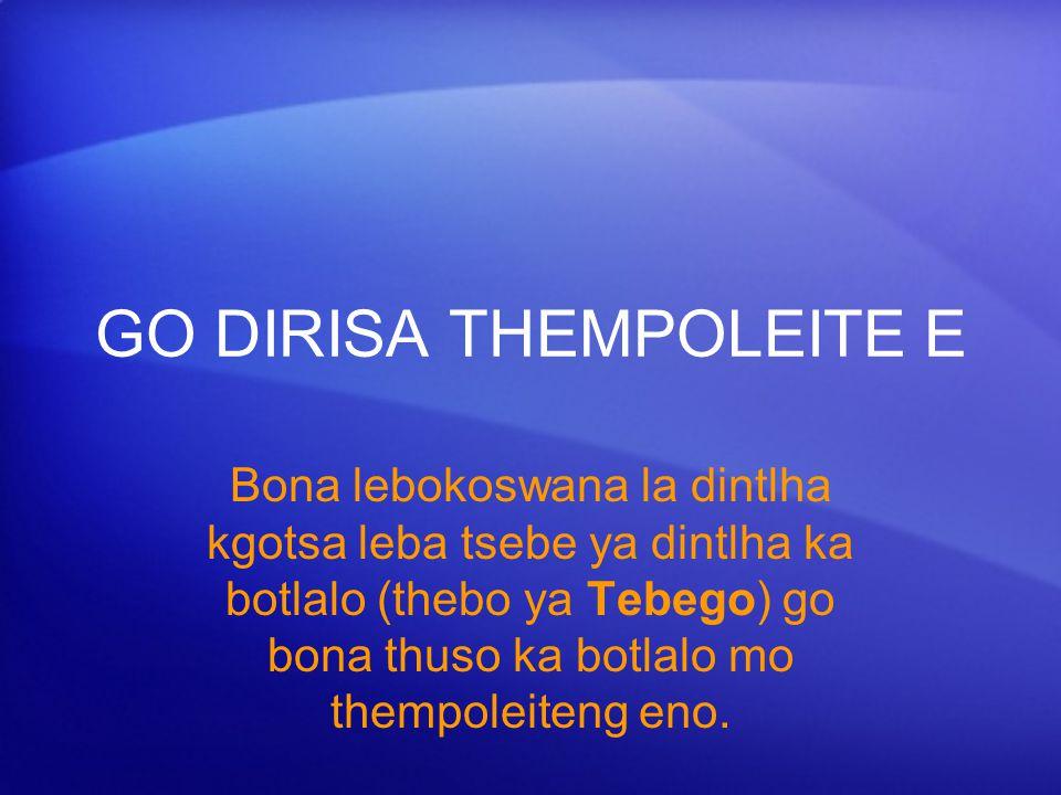 GO DIRISA THEMPOLEITE E Bona lebokoswana la dintlha kgotsa leba tsebe ya dintlha ka botlalo (thebo ya Tebego) go bona thuso ka botlalo mo thempoleiten