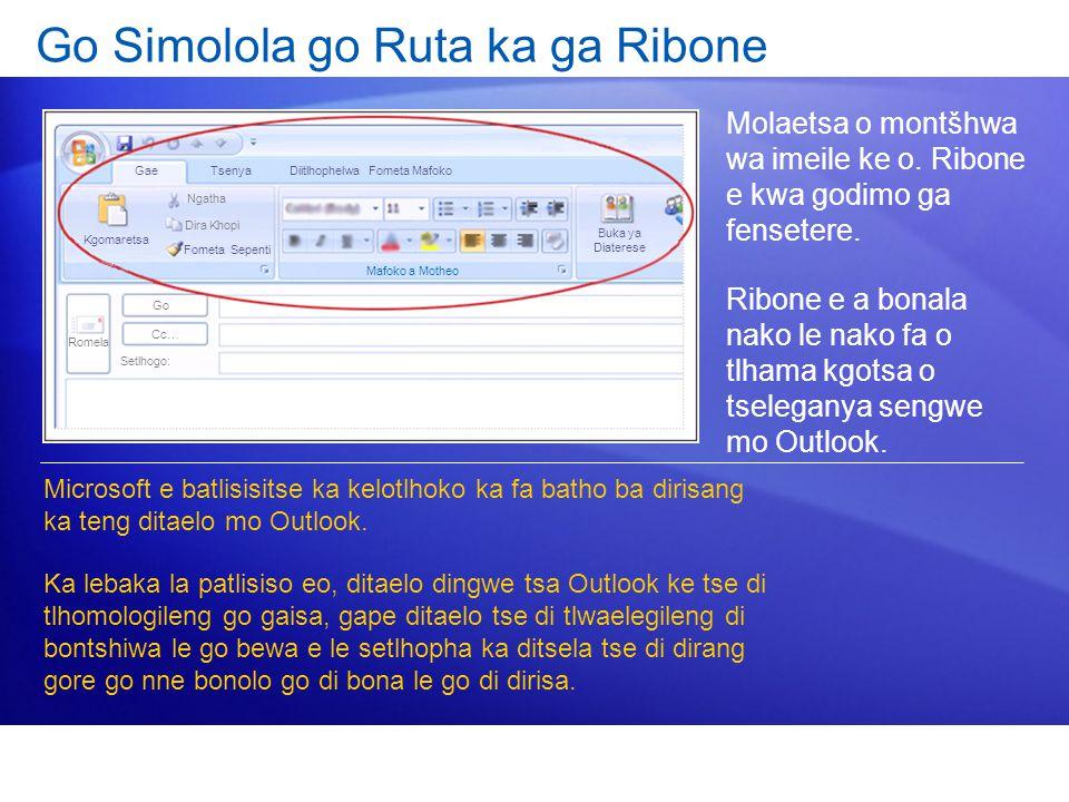 Go Simolola go Ruta ka ga Ribone Molaetsa o montšhwa wa imeile ke o. Ribone e kwa godimo ga fensetere. Ribone e a bonala nako le nako fa o tlhama kgot