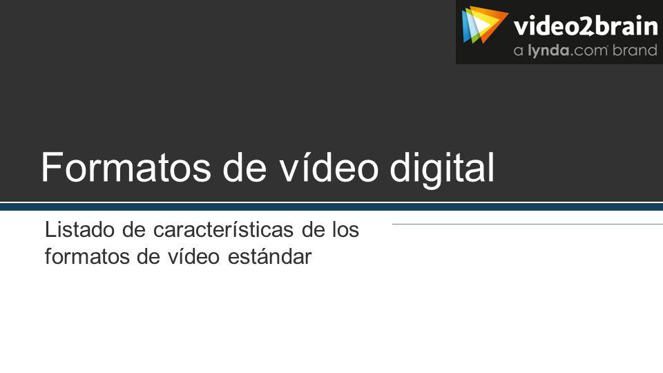 Formatos de vídeo digital Listado de características de los formatos de vídeo estándar