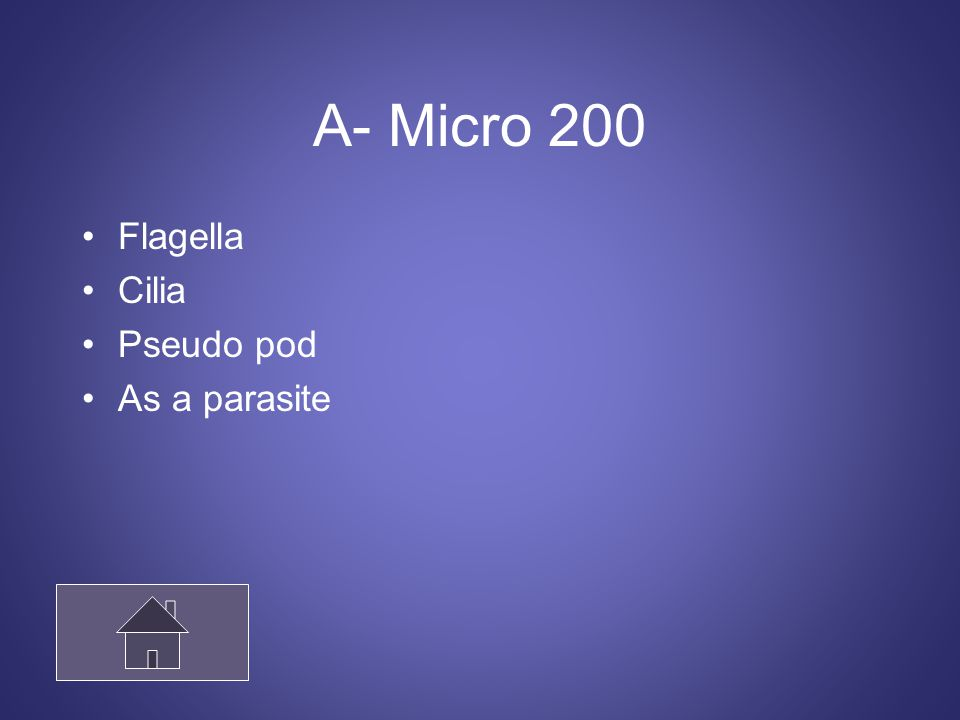 A- Micro 200 Flagella Cilia Pseudo pod As a parasite