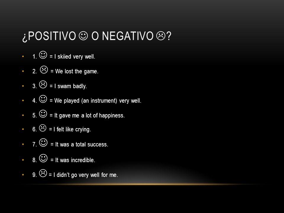 ¿POSITIVO O NEGATIVO  . 1. = I skiied very well.