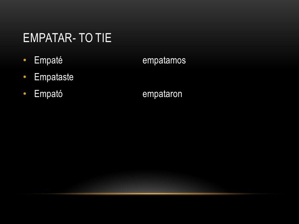 EMPATAR- TO TIE Empatéempatamos Empataste Empatóempataron