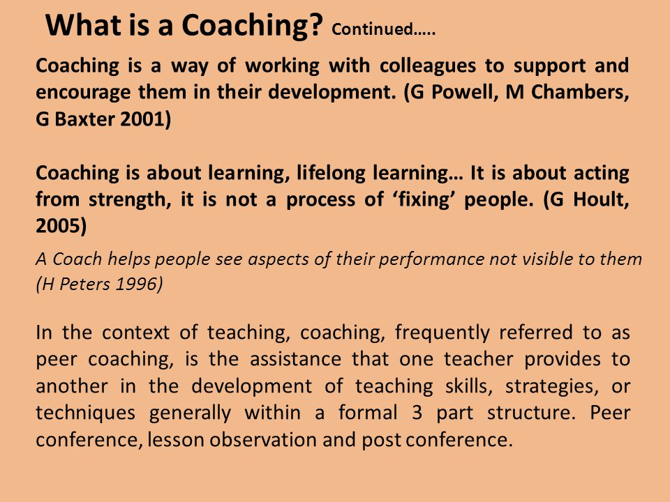 Coaching is a way of working with colleagues to support and encourage them in their development.
