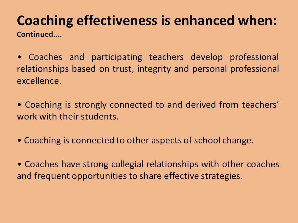 Coaching effectiveness is enhanced when: Continued….