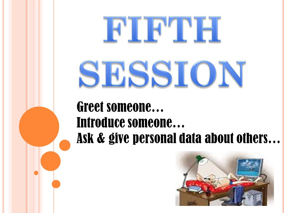 Greet someone… Introduce someone… Ask & give personal data about others…