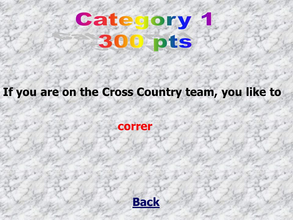 Back If you are on the Cross Country team, you like to correr