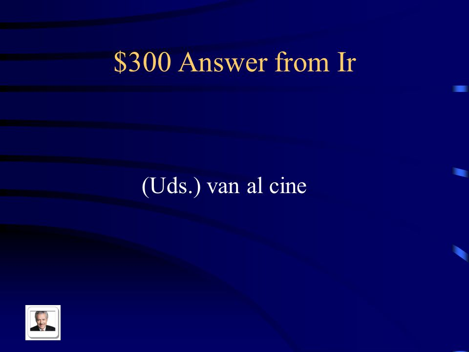 $300 Question from Ir You guys go to the theatre