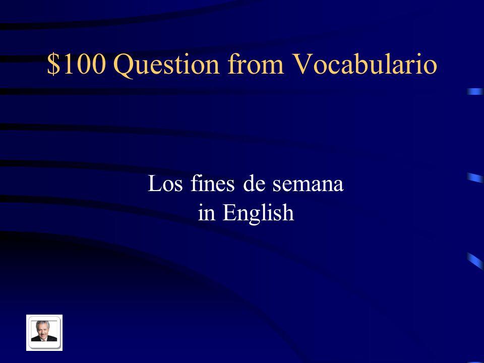 $100 Question from Vocabulario Los fines de semana in English