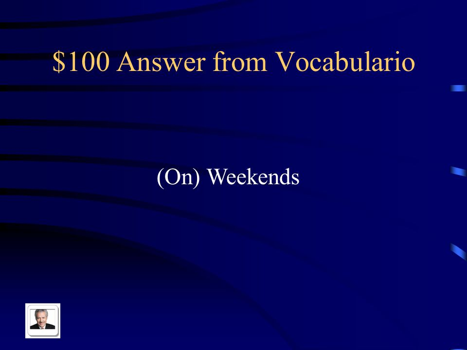 $100 Answer from Vocabulario (On) Weekends