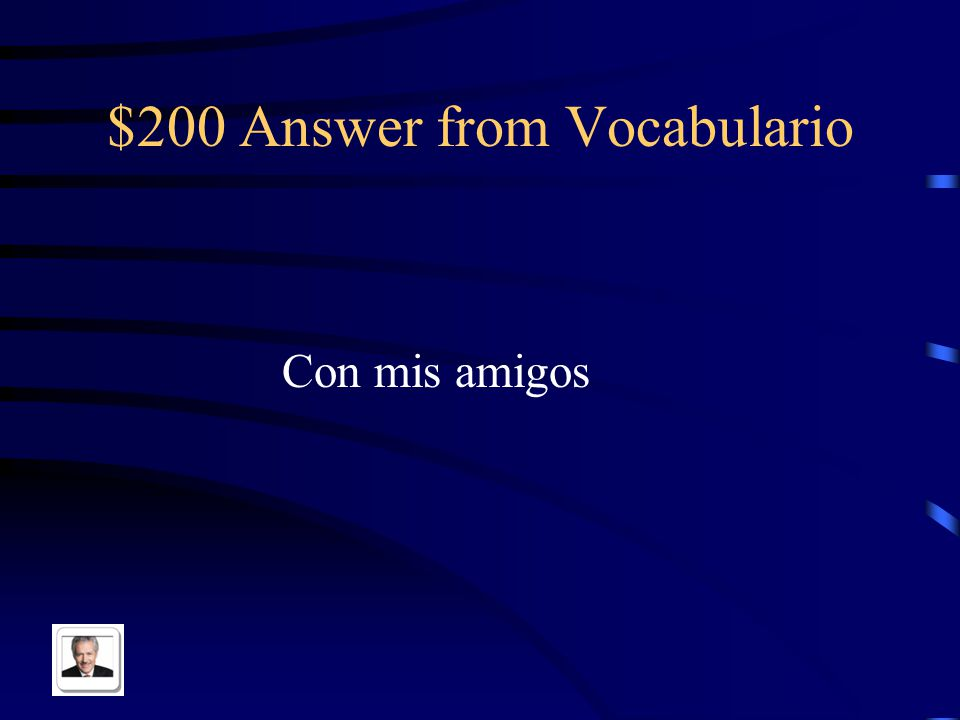 $200 Question from Vocabulario With my friends in Spanish