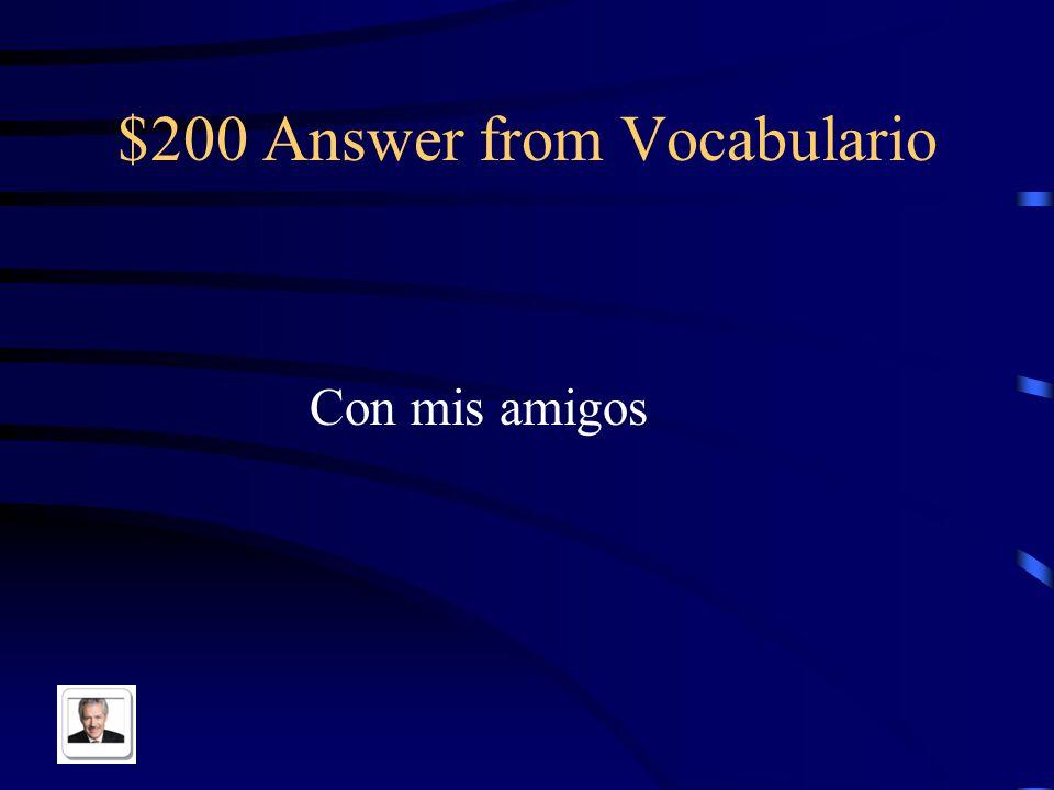$200 Answer from Vocabulario Con mis amigos