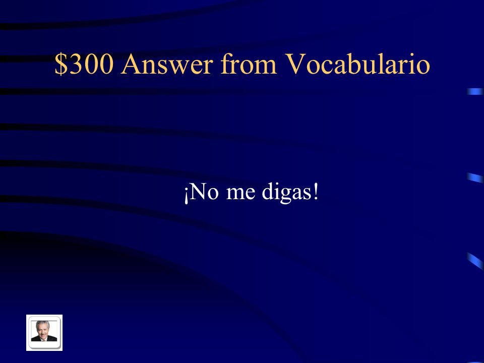 $300 Answer from Pot Luck ¿Cuál?