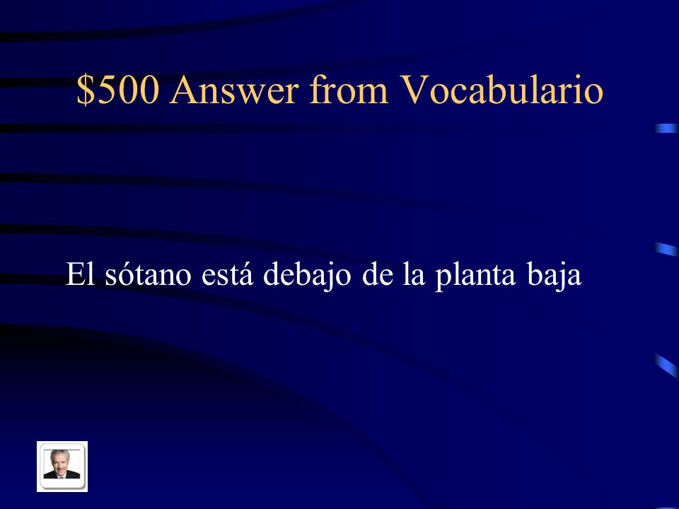 $500 Question from Vocabulario The basement is under the ground floor