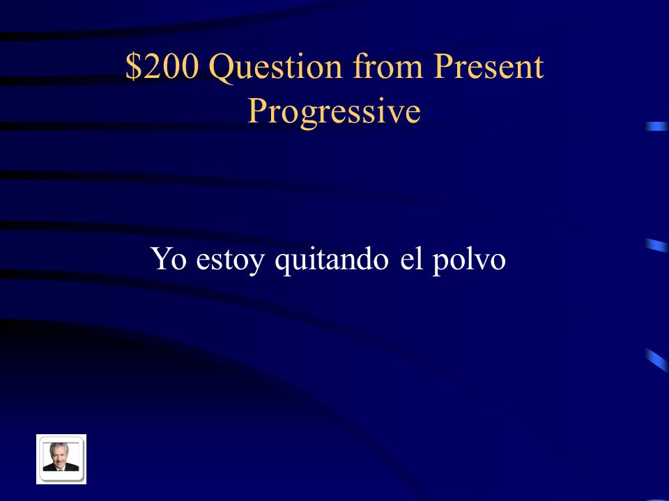 $100 Answer from Present Progressive ando / iendo