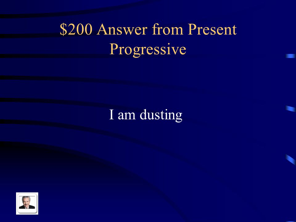 $200 Question from Present Progressive Yo estoy quitando el polvo
