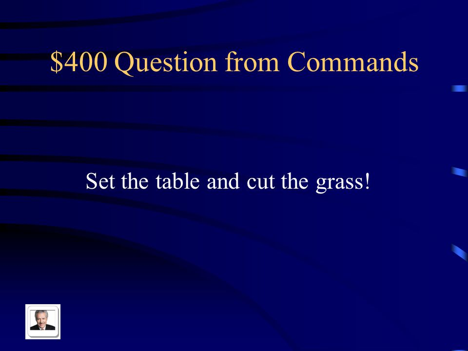 $300 Answer from Commands Arregla la sala, por favor