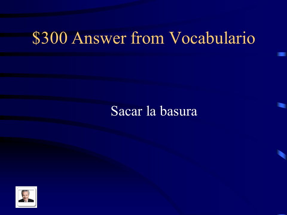 $300 Question from Vocabulario To take out the trash in Spanish