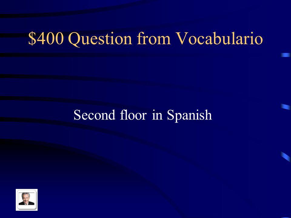 $400 Question from Vocabulario Second floor in Spanish