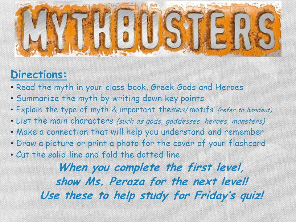 Myth Busters – Flashcards! Directions: Read the myth in your class book, Greek Gods and Heroes Summarize the myth by writing down key points Explain t
