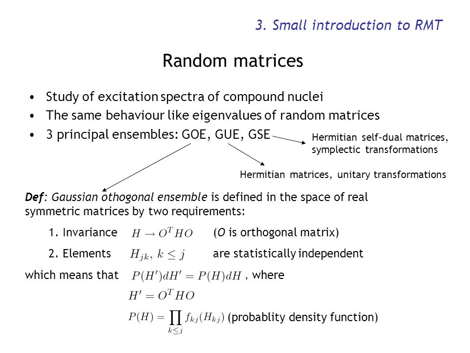 3. Small introduction to RMT Random matrices Study of excitation spectra of compound nuclei The same behaviour like eigenvalues of random matrices 3 p