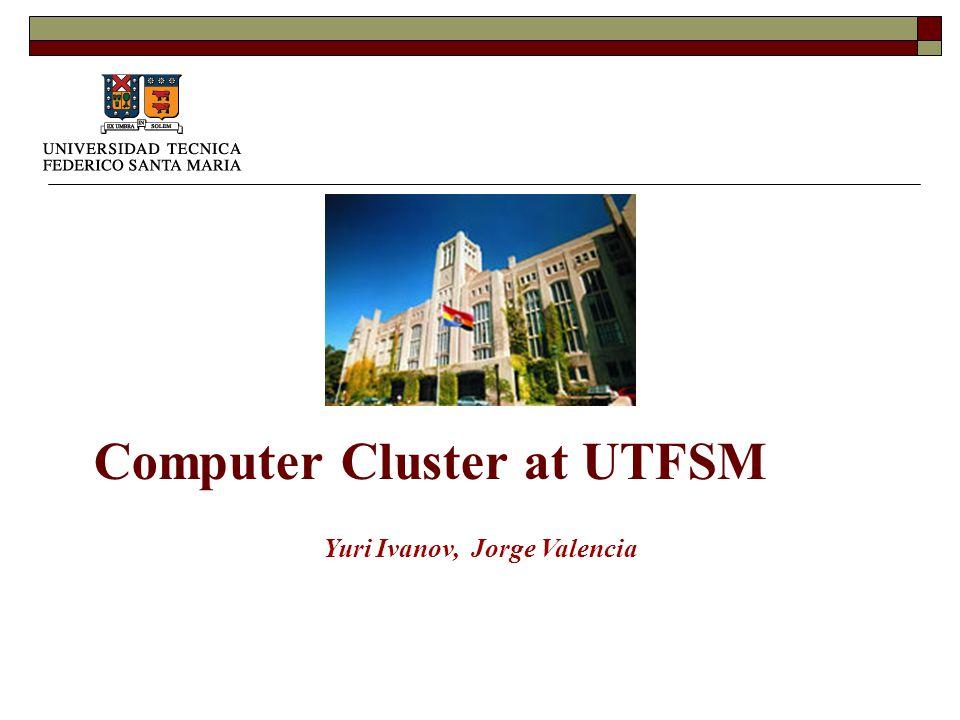 Computer Cluster at UTFSM Yuri Ivanov, Jorge Valencia