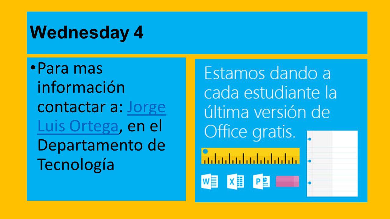 Wednesday 4 Para mas información contactar a: Jorge Luis Ortega, en el Departamento de TecnologíaJorge Luis Ortega
