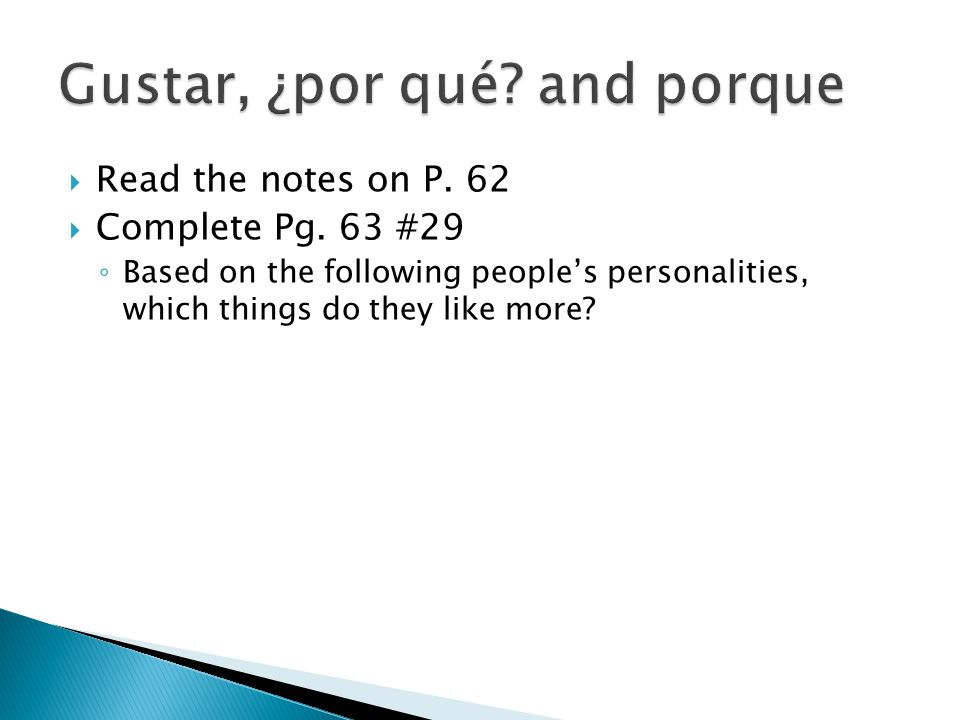  Read the notes on P. 62  Complete Pg. 63 #29 ◦ Based on the following people's personalities, which things do they like more?