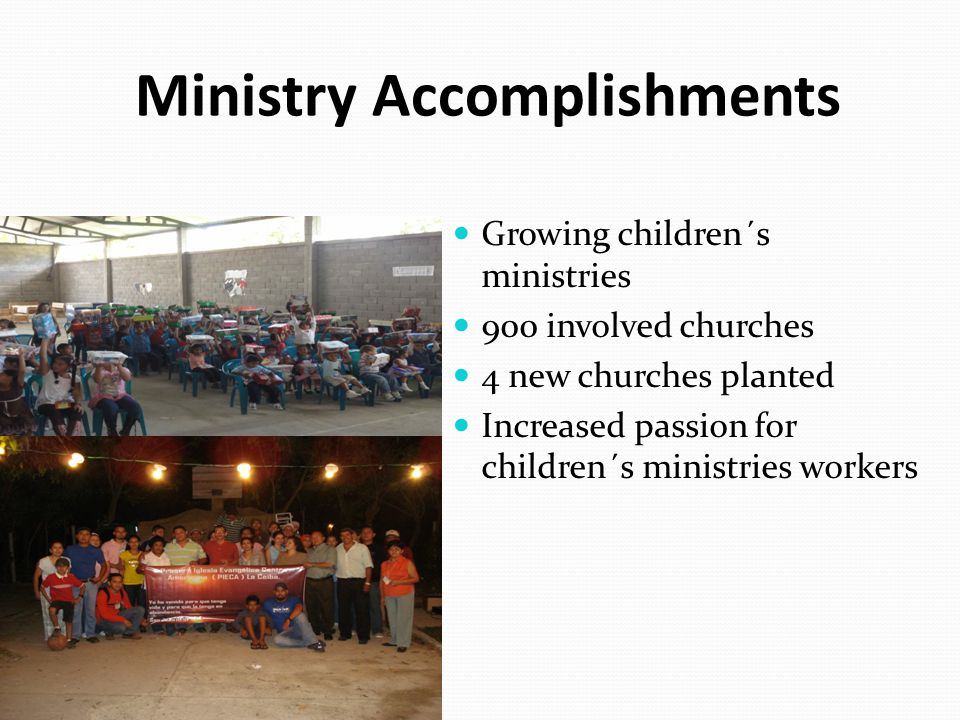 Ministry Accomplishments Growing children´s ministries 900 involved churches 4 new churches planted Increased passion for children´s ministries workers