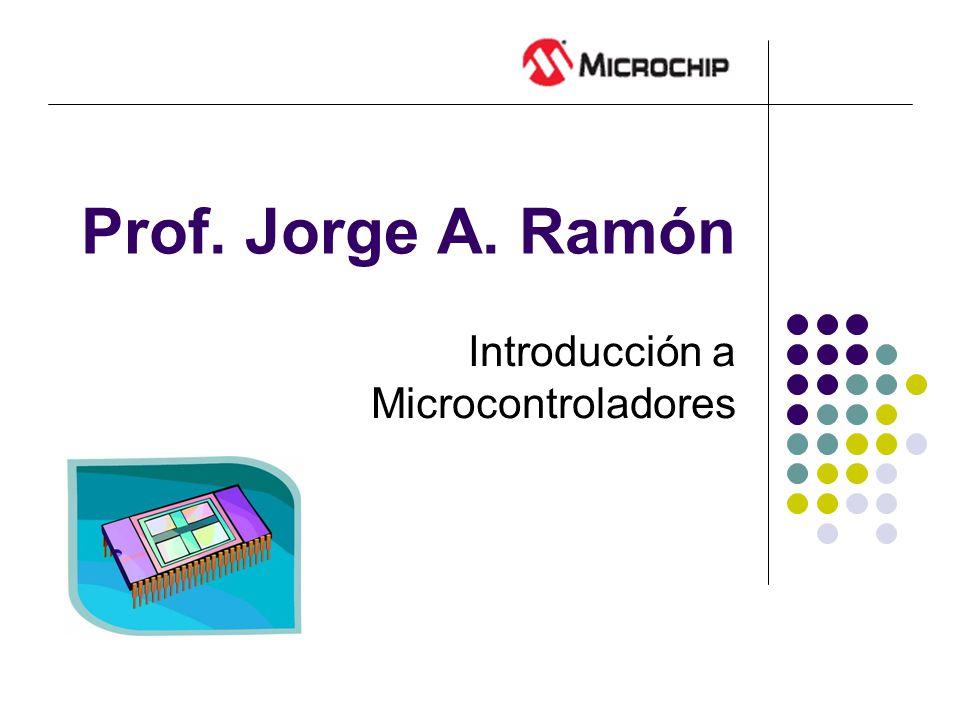 Prof. Jorge A. Ramón Introducción a Microcontroladores
