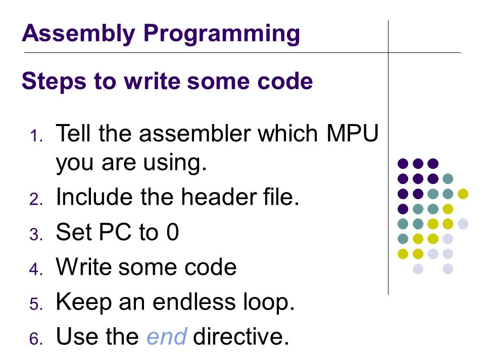 Assembly Programming Steps to write some code 1. Tell the assembler which MPU you are using.