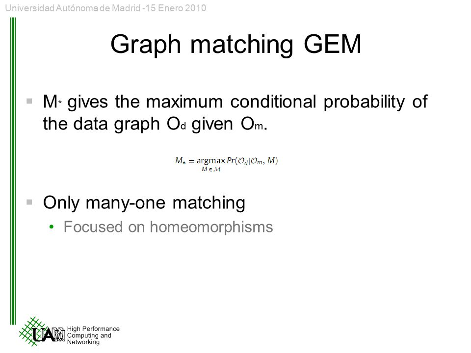Graph matching GEM  M * gives the maximum conditional probability of the data graph O d given O m.  Only many-one matching Focused on homeomorphisms