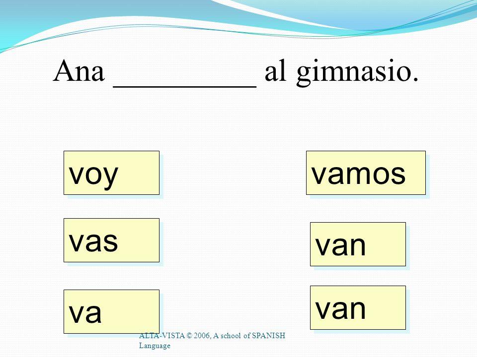 Voy _________ sala de matemáticas. ALTA-VISTA © 2006, A school of SPANISH Language a la al