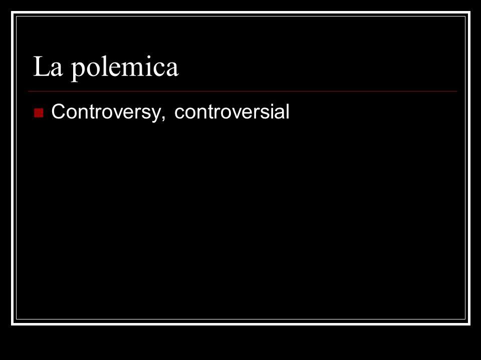 La polemica Controversy, controversial