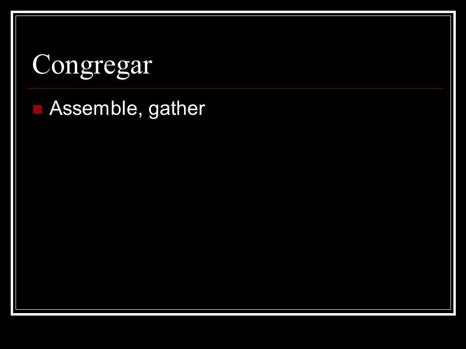 Congregar Assemble, gather