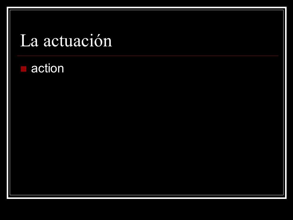 La actuación action