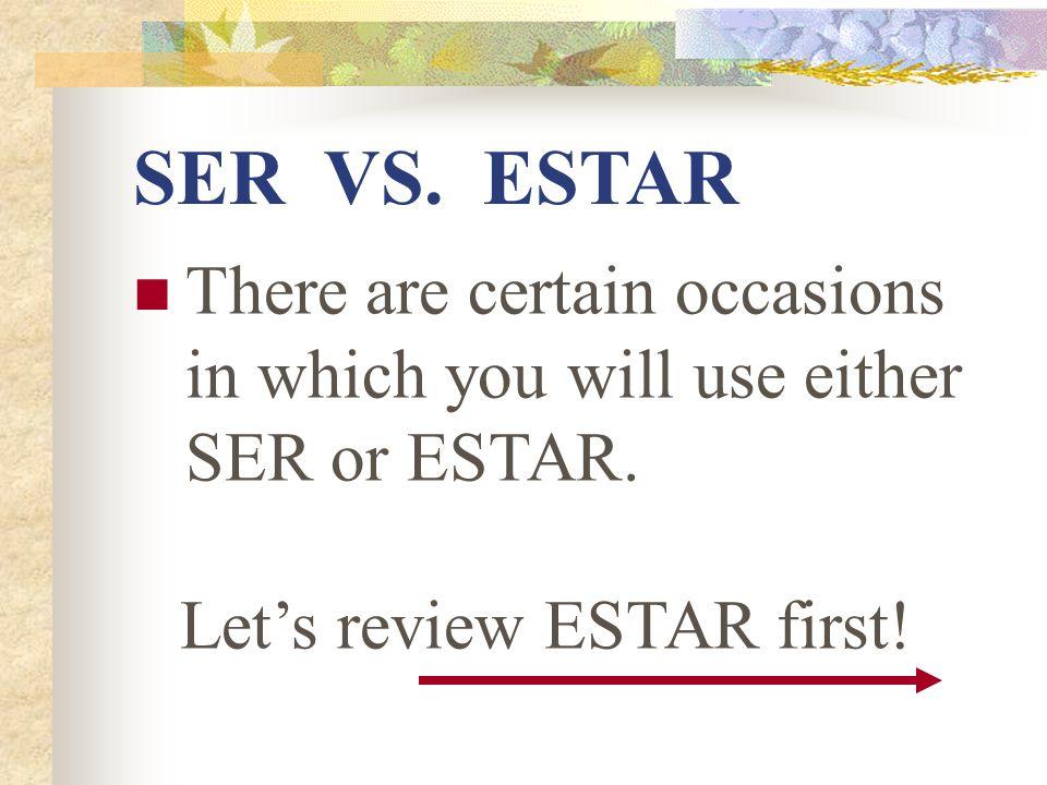 SER VS. ESTAR SER is an irregular verb, just like ESTAR, so you must memorize all its forms.