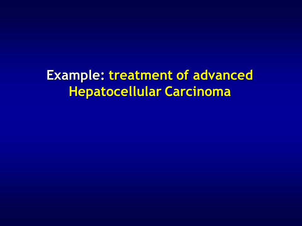 Example: treatment of advanced Hepatocellular Carcinoma