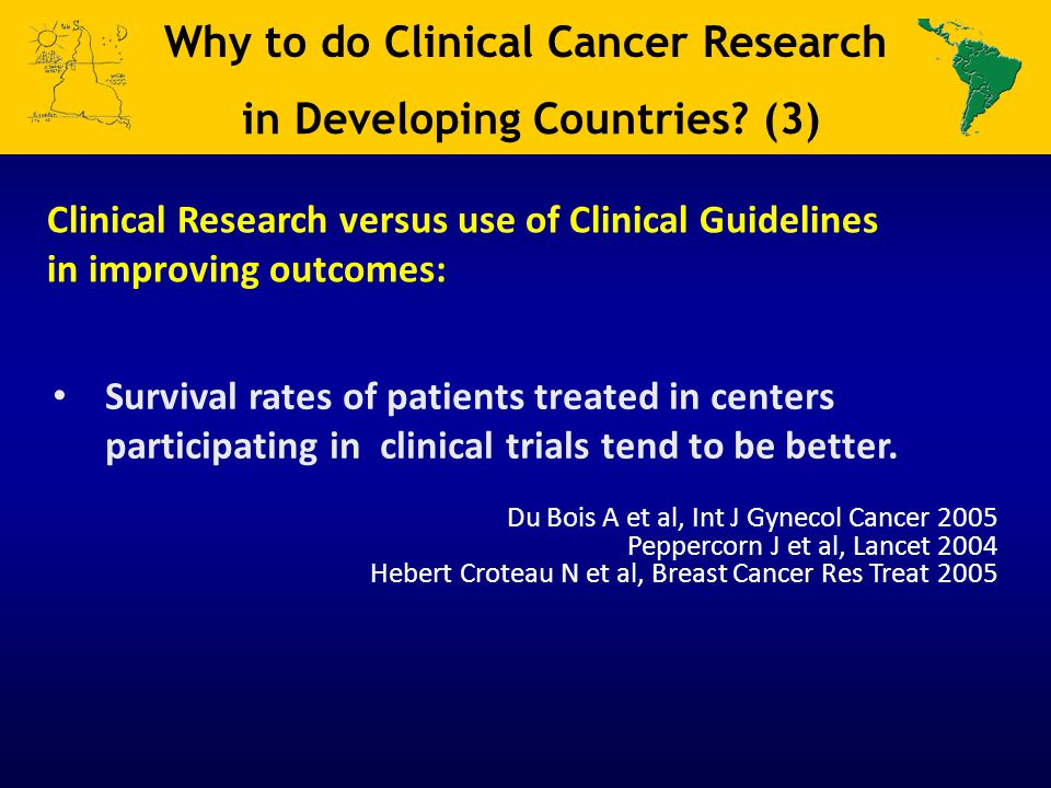 Survival rates of patients treated in centers participating in clinical trials tend to be better. Du Bois A et al, Int J Gynecol Cancer 2005 Peppercor
