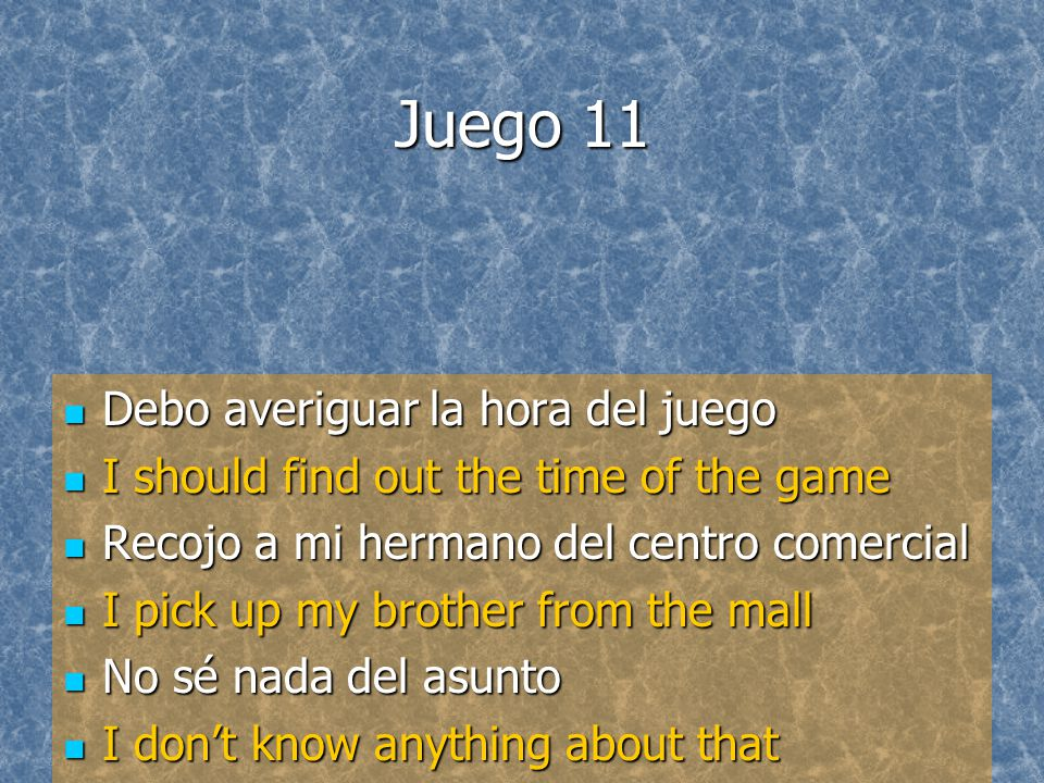 Juego 11 Debo averiguar la hora del juego Debo averiguar la hora del juego I should find out the time of the game I should find out the time of the ga