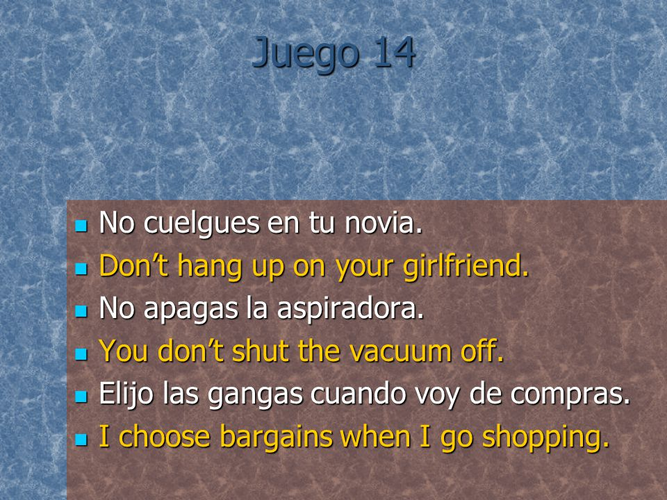 Juego 14 No cuelgues en tu novia. No cuelgues en tu novia. Don't hang up on your girlfriend. Don't hang up on your girlfriend. No apagas la aspiradora