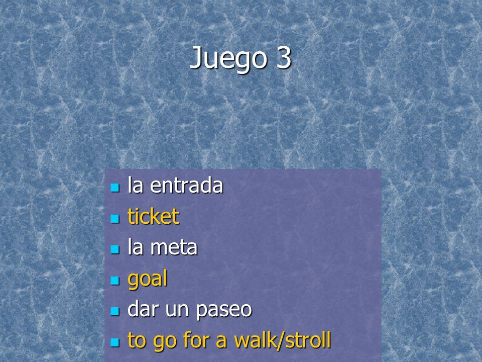 Juego 3 la entrada la entrada ticket ticket la meta la meta goal goal dar un paseo dar un paseo to go for a walk/stroll to go for a walk/stroll